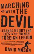 Marching with the Devil: Legends, Glory and Lies in the French Foreign Legion
