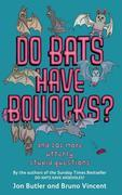 Do Bats Have Bollocks?: And 101 More Utterly Stupid Questions