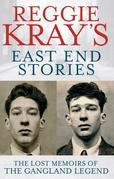 Reggie Kray's East End Stories: The lost memoir of a gangland legend