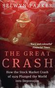The Great Crash: How the Stock Market Crash of 1929 Plunged the World into Depression
