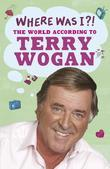 Where Was I?!: The World According To Wogan
