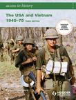 Access to History: The USA and Vietnam 1945-75 3rd Edition: The USA and Vietnam 1945-75 [Third Edition]