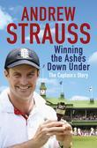 Andrew Strauss: Winning the Ashes Down Under: Winning the Ashes Down Under