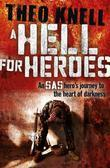 A Hell for Heroes: A SAS Hero's Journey to the Heart of Darkness