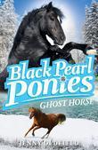 Black Pearl Ponies 6: Ghost Horse