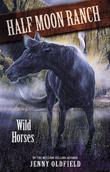 Horses of Half-Moon Ranch 1: Wild Horses