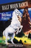 Horses Of Half Moon Ranch: 08: Hollywood Princess: Hollywood Princess