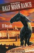 Wild Horses of Half-Moon Ranch 1: El Dorado