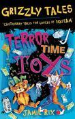 Grizzly Tales 5: Terror-Time Toys: Cautionary Tales for Lovers of Squeam!