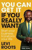 You Can Get It If You Really Want It: Start Your Business, Transform Your Life