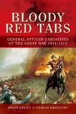 Bloody Red Tabs: General Officer Casualties of the Great War 1914-1918