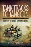 Tank Tracks to Rangoon: The Story of British Armour in Burma