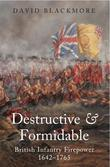 Destructive and Formidable: British Infantry Firepower 1642-1756