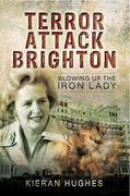 Terror Attack Brighton: Blowing up the Iron Lady