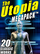 The Utopia MEGAPACK ™: 20 Classic Utopian and Dystopian Works