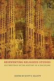 Reinventing Religious Studies: Key Writings in the History of a Discipline