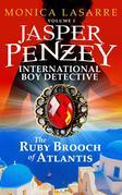 Jasper Penzey: International Boy Detective: The Ruby Brooch of Atlantis