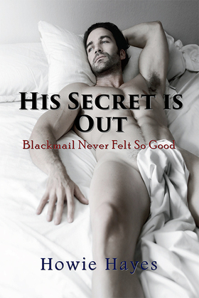 His Secret is Out: Blackmail Never Felt So Good