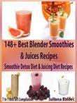 148+ Best Blender Smoothies Recipes & Blender Juicing Recipes For The Smoothie Detox Diet & Juicing Diet: 7 In 1 Box Set Compilation Best Smoothie Ble