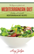 The Beginner's Guide to the Mediterranean Diet: Healthy and Delectable Mediterranean Diet Recipes