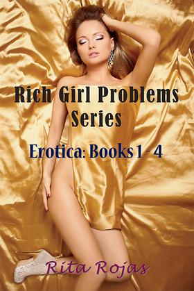 Rich Girl Problems Series: Erotica: Books 1-4