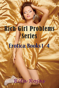 Rich Girl Problems Series: Erotica: Books 1-4