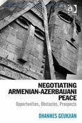 Negotiating Armenian-Azerbaijani Peace: Opportunities, Obstacles, Prospects