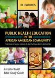 Public Health Education in the African American Community: The Role of the Black Church in Eliminating Health Disparities