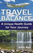 TRAVEL BALANCE: A Unique Health Guide for Your Journey