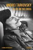Andrei Tarkovsky: A Life on the Cross