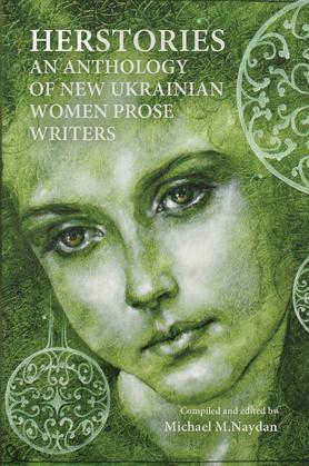 Herstories: An Anthology Of New Ukrainian Women Prose Writers