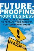 Future-Proofing Your Business: Real Life Strategies to Prepare Your Business for Tomorrow, Today