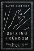Seizing Freedom: Slave Emancipation and Liberty for All