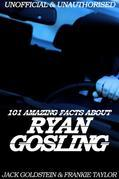 101 Amazing Facts about Ryan Gosling