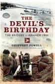 The Devil's Birthday: The Bridges to Arnhem 1944