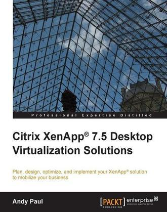 Citrix XenApp® 7.5 Desktop Virtualization Solutions