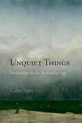 Unquiet Things: Secularism in the Romantic Age