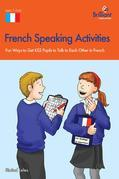 French Speaking Activites (KS2): Fun Ways to Get KS2 Pupils to Talk to Each Other in French