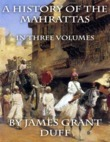 A History of the Mahrattas: In Three Volumes