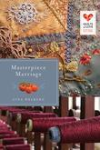 Masterpiece Marriage: Quilts of Love Series