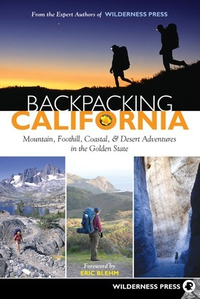 Backpacking California: Mountain, Foothill, Coastal and Desert Adventures in the Golden State