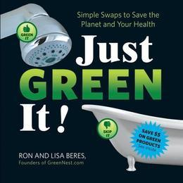 Just Green It!: Simple Swaps to Save Your Health and the Planet