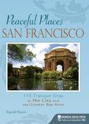Peaceful Places: San Francisco: 100+ Tranquil Sites in The City and the Greater Bay Area
