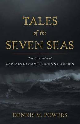 Tales of the Seven Seas: The Escapades of Captain Dynamite Johnny O'Brien