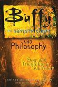 Buffy the Vampire Slayer and Philosophy: Fear and Trembling in Sunnydale
