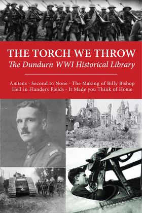 The Torch We Throw: The Dundurn WWI Historical Library: Amiens/Second to None/The Making of Billy Bishop/Hell in Flanders Fields/It Made you Think of