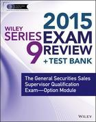 Wiley Series 9 Exam Review 2015 + Test Bank: The General Securities Sales Supervisor Qualification Examination--Option Module
