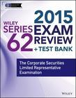 Wiley Series 62 Exam Review 2015 + Test Bank: The Corporate Securities Limited Representative Examination