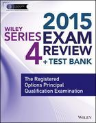 Wiley Series 4 Exam Review 2015 + Test Bank: The Registered Options Principal Qualification Examination