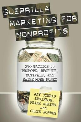 Guerrilla Marketing for Nonprofits: 250 Tactics to Promote, Motivate, and Raise More Money